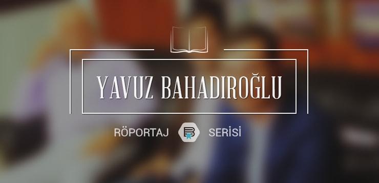 yavuz bahadıroğlu ile latîf bir sohbet - yavuzbahadiroglu - Yavuz Bahadıroğlu ile Latîf Bir Sohbet