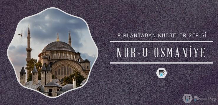 Pırlantadan Kubbeler #2 : Nûr-u Osmaniye - 2nuruosmaniye - Pırlantadan Kubbeler #2 : Nûr-u Osmaniye