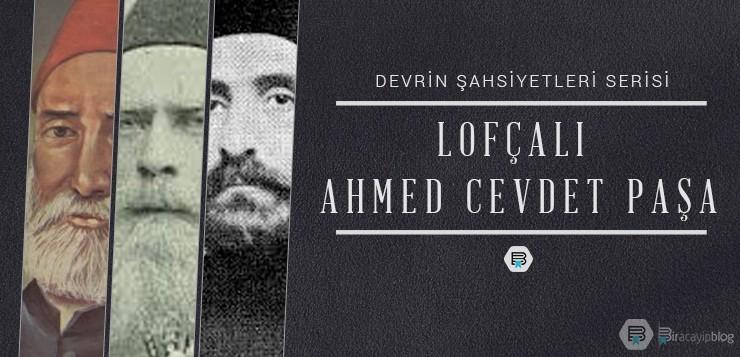 Devrin Şahsiyetleri #2 : Lofçalı Ahmed Cevdet Paşa - 2lof  al  ahmedcevdetpa  a - Devrin Şahsiyetleri #2 : Lofçalı Ahmed Cevdet Paşa