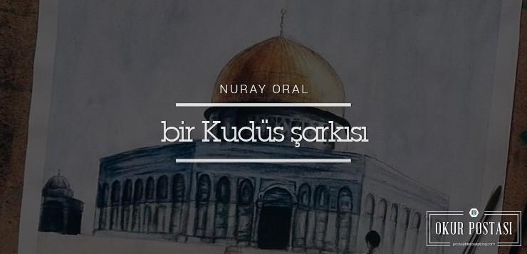 Okur Postası: Bir Kudüs Şarkısı - Nuray Oral Bir Kud  s   ark  s   - Okur Postası: Bir Kudüs Şarkısı