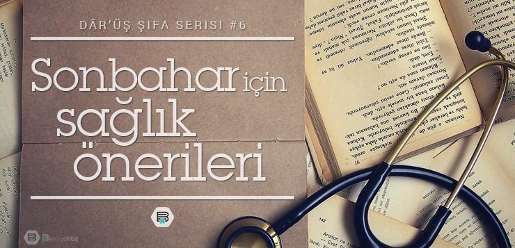 Dâr-üş Şifâ #6 : Sonbahar İçin Sağlık Önerileri - dar  ssifa6 - Dâr-üş Şifâ #6 : Sonbahar İçin Sağlık Önerileri