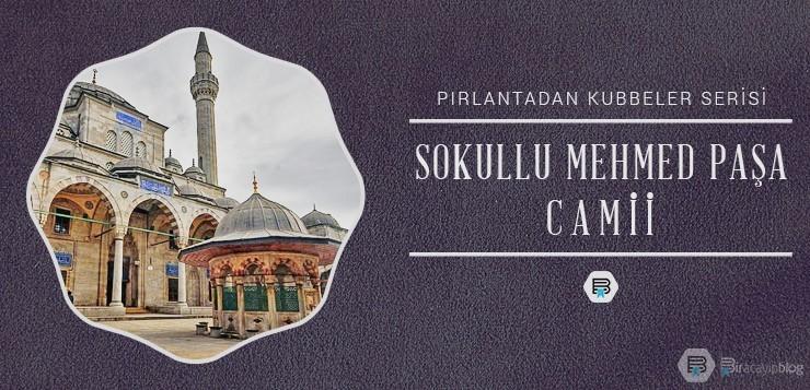 Pırlantadan Kubbeler #4: Sokullu Mehmed Paşa - 4sokullumehmedpa  a - Pırlantadan Kubbeler #4: Sokullu Mehmed Paşa