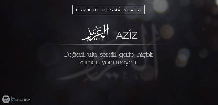 Esma'ül Hüsnâ Serisi #9: Aziz - 9Az  z - Esma'ül Hüsnâ Serisi #9: Aziz