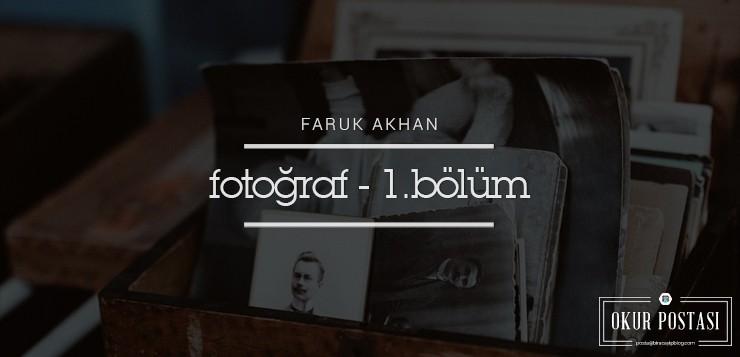 Okur Postası: Fotoğraf - 1. Bölüm - Faruk Akhan Foto  raf 1 - Okur Postası: Fotoğraf – 1. Bölüm