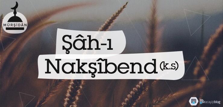 Hâce Muhammed Bahaüddîn Şâh-ı Nakşîbend (k.s.) -   ah    Nak    bend - Hâce Muhammed Bahaüddîn Şâh-ı Nakşîbend (k.s.)