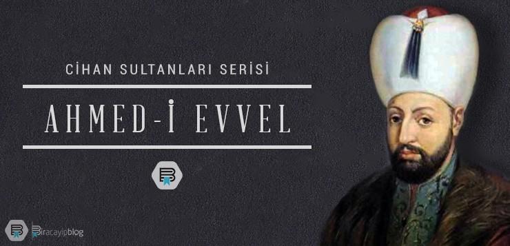 Cihan Sultanları #4: Ahmed-i Evvel - 4ahmedievvel - Cihan Sultanları #4: Ahmed-i Evvel