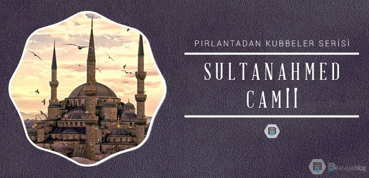 Pırlantadan Kubbeler #5: Sultanahmed - 5sultanahmed - Pırlantadan Kubbeler #5: Sultanahmed