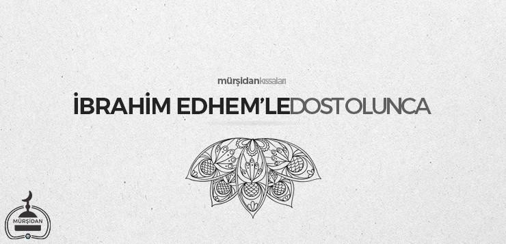 İbrahim Edhem'le Dost Olunca - ibrahimedhemledostolunca - İbrahim Edhem'le Dost Olunca