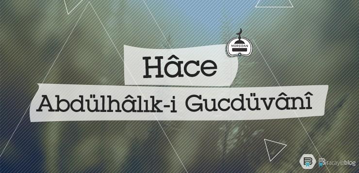 Hâce Abdülhâlık-i Gucdüvânî (k.s.) - 3haceabdulhal  kgucd  vani 1 - Hâce Abdülhâlık-i Gucdüvânî (k.s.)