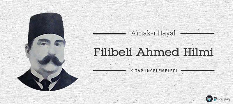 Filibeli Ahmed Hilmi - A'mak-ı Hayal - Filibeli Ahmed - Filibeli Ahmed Hilmi – A'mak-ı Hayal