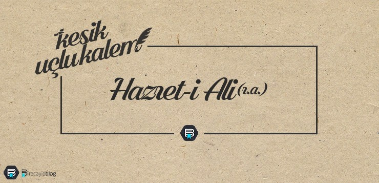 Kesik Uçlu Kalem #1: Hazret-i Ali (r.a.) - KesikU  luKalem1 - Kesik Uçlu Kalem #1: Hazret-i Ali (r.a.)