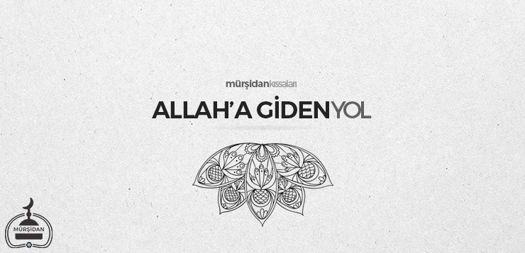 Allah'a Giden Yol - allahagidenyol - Allah'a Giden Yol