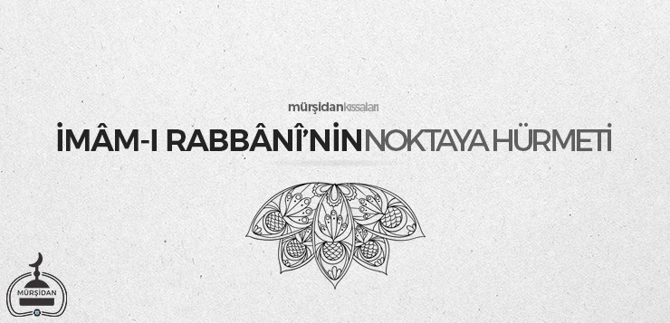 İmâm-ı Rabbânî'nin Noktaya Hürmeti - imam  rabbanininnoktayah  rmeti - İmâm-ı Rabbânî'nin Noktaya Hürmeti