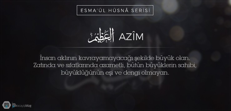 Esma'ül Hüsnâ Serisi #34: Azîm - 34Azim - Esma'ül Hüsnâ Serisi #34: Azîm