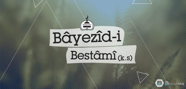 Bâyezîd-i Bestâmî (k.s.) - 4bayezidibestami - Bâyezîd-i Bestâmî (k.s.)