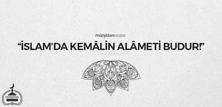 """İslam'da kemâlin alâmeti budur!"" - islamdakemalinalametibudur - ""İslam'da kemâlin alâmeti budur!"""