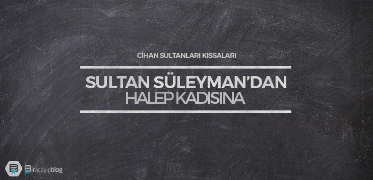 sultan süleyman'dan halep kadısına - sultansuleymandanhalepkadisina - Sultan Süleyman'dan Halep Kadısına