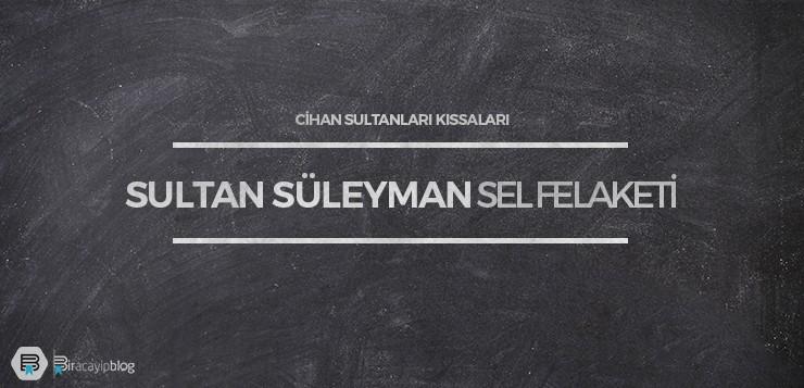 sultan süleyman ve sel felaketi - sultansuleymanselfelaketi - Sultan Süleyman ve Sel Felaketi