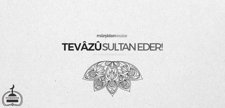 tevâzû sultan eder! - tevazusultaneder - Tevâzû Sultan Eder!