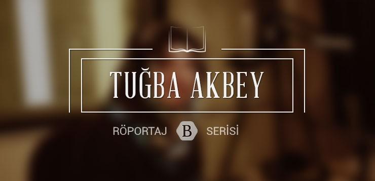 tuğba akbey inan kimdir - tugbaakbey - Tuğba Akbey ile Söyleşi