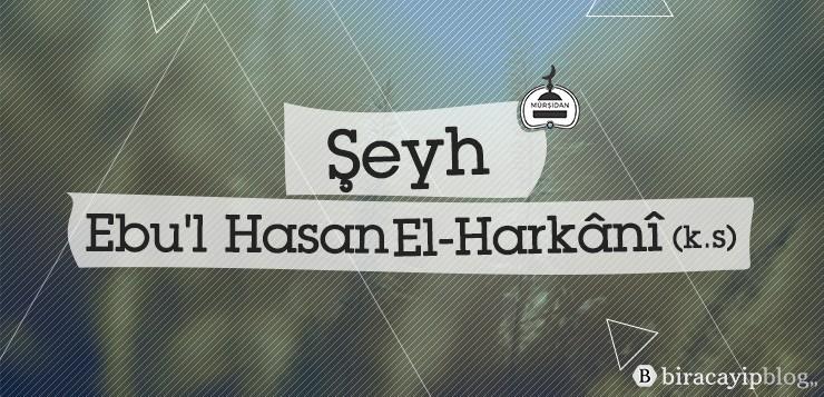- 6seyhebulhasanelharkani - Şeyh Ebu'l Hasan El-Harkânî (k.s)